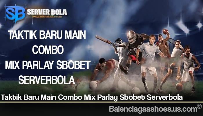 Taktik Baru Main Combo Mix Parlay Sbobet Serverbola