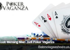 Tips Kuat Menang Main Judi Poker Vaganza