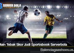 Tips Main Tebak Skor Judi Sportsbook Serverbola