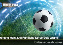 Tips Menang Main Judi Handicap Serverbola Online
