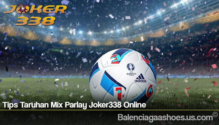 Tips Taruhan Mix Parlay Joker338 Online