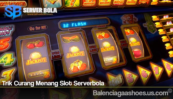 Trik Curang Menang Slot Serverbola