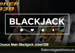 Trik Khusus Main Blackjack Joker338