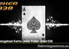 Trik Mengatasi Kartu Jelek Poker Joker338