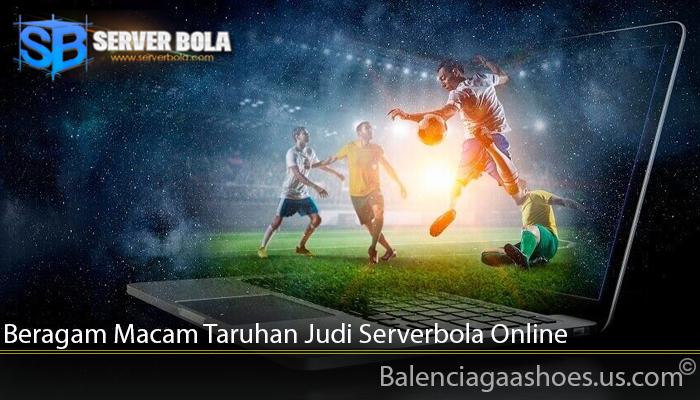 Beragam Macam Taruhan Judi Serverbola Online
