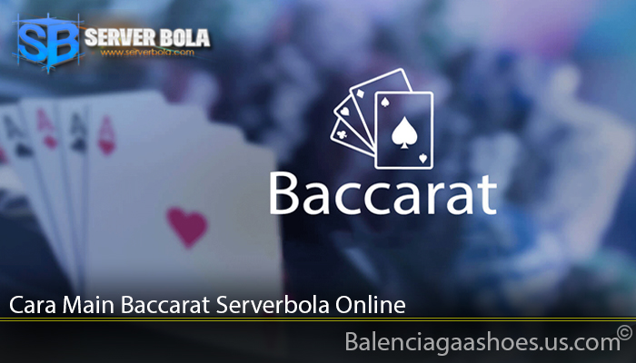 Cara Main Baccarat Serverbola Online