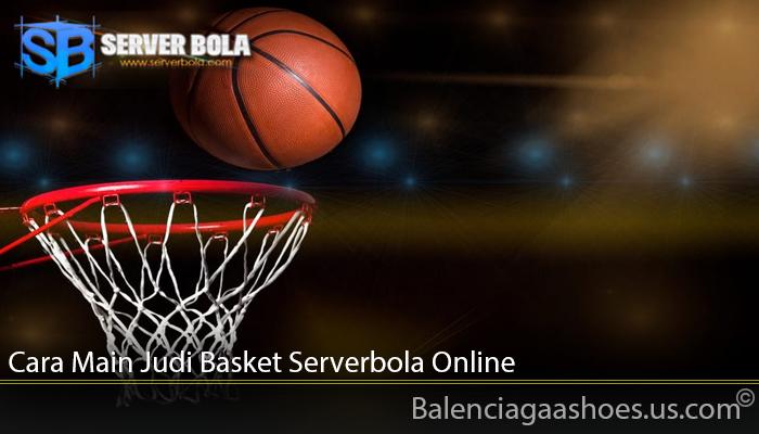 Cara Main Judi Basket Serverbola Online
