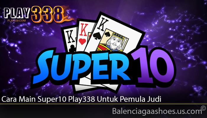 Cara Main Super10 Play338 Untuk Pemula Judi