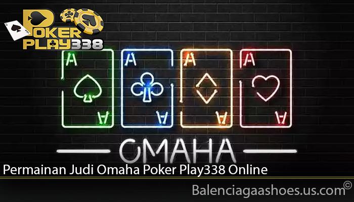 Permainan Judi Omaha Poker Play338 Online