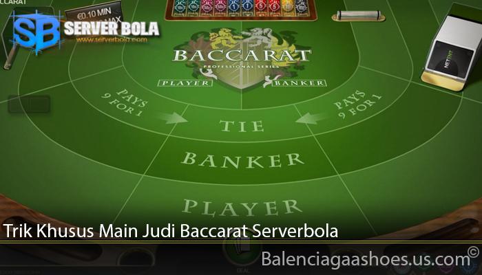 Trik Khusus Main Judi Baccarat Serverbola