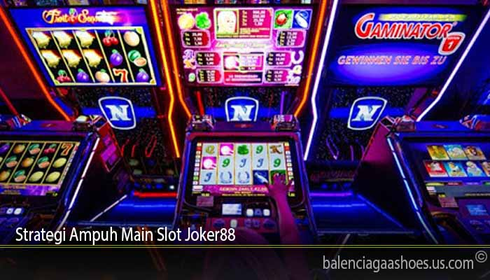 Strategi Ampuh Main Slot Joker88