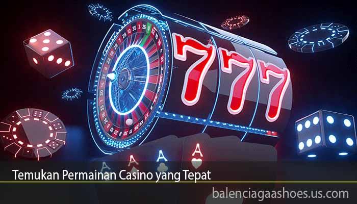 Temukan Permainan Casino yang Tepat
