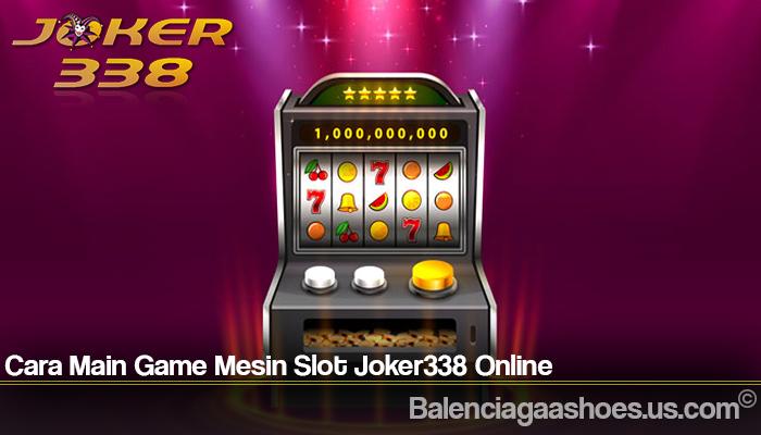Cara Main Game Mesin Slot Joker338 Online