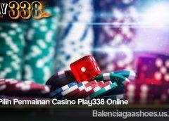 Cara Pilih Permainan Casino Play338 Online
