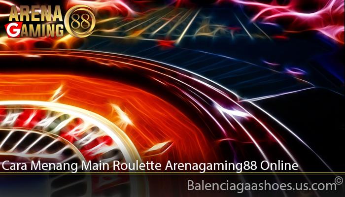Cara Menang Main Roulette Arenagaming88 Online