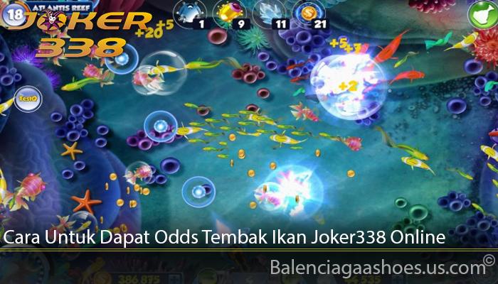 Cara Untuk Dapat Odds Tembak Ikan Joker338 Online