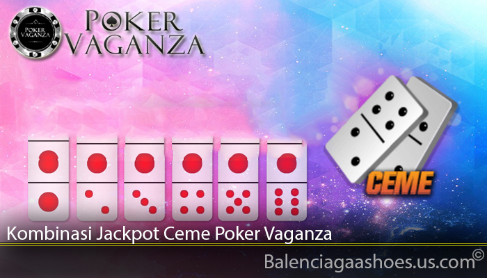 Kombinasi Jackpot Ceme Poker Vaganza