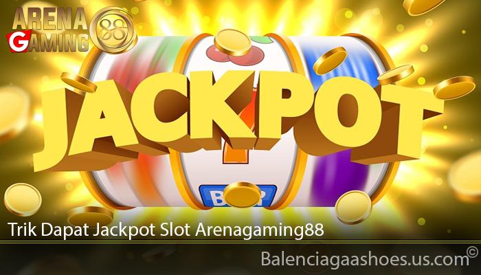 Trik Dapat Jackpot Slot Arenagaming88