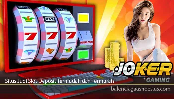 Situs Judi Slot Deposit Termudah dan Termurah